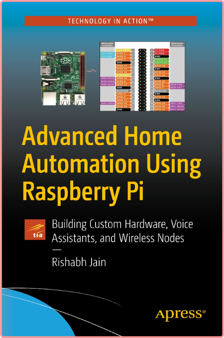 Advanced Home Automation Using Raspberry Pi - Building Custom Hardware, Voice Assistants