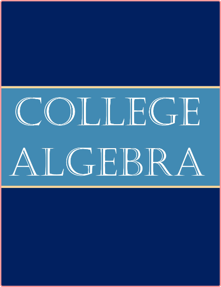 College Algebra - From Basic to Advanced Lavel
