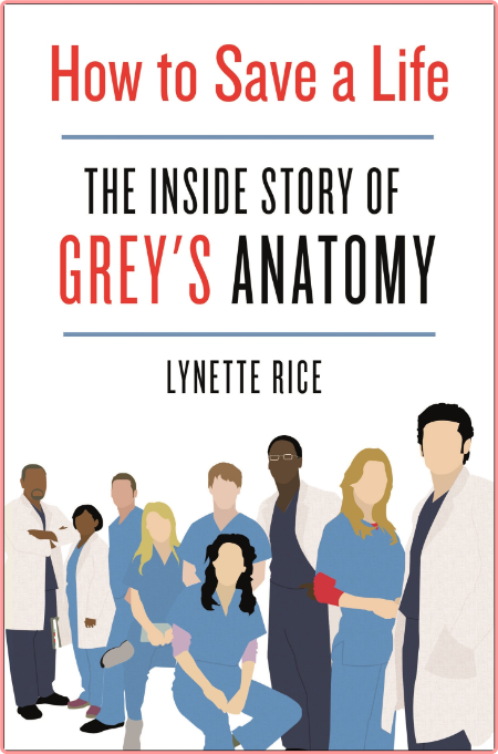 How to Save a Life  The Inside Story of Grey's Anatomy by Lynette Rice