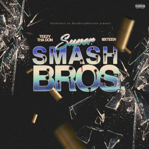 Teezy Tha Don & 6ixteen — Super Smash Bros. (2021)