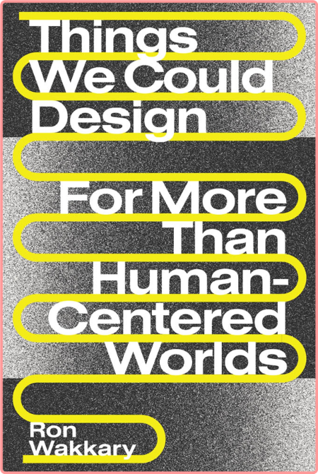 Things We Could Design - For More Than Human-Centered Worlds