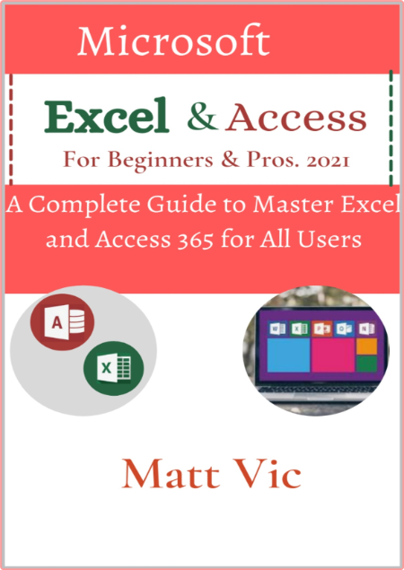 Microsoft Excel & Access For Beginners & Pros  2021 - A Complete Guide to Master Excel and Access