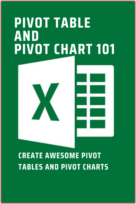 Excel Pivot Table And Pivot Chart 101 Create Awesome Pivot Tables And Pivot Charts