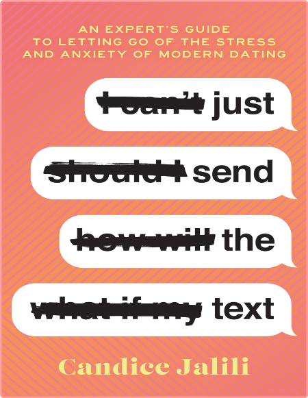 Experts Guide To Letting Go Of The Stress Of Modern Dating - Just Send The Text PDF