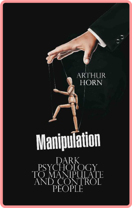 Manipulation Dark Psychology To Manipulate And Control People