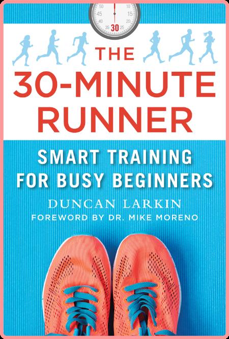 The 30-Minute Runner - Smart Training for Busy Beginners By Duncan Larkin