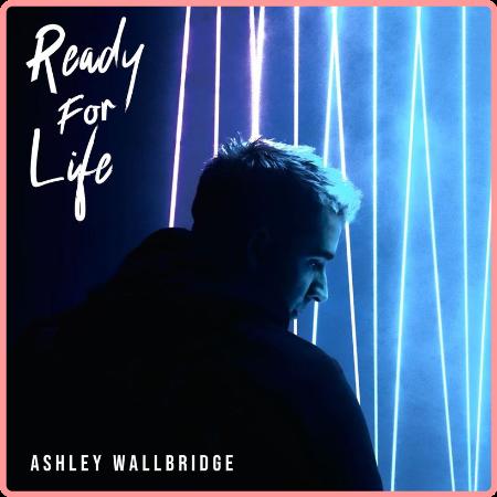Ashley Wallbridge - Ready For Life (2021) Mp3 320kbps