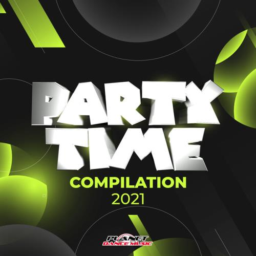 Planet Dance Music - Party Time Compilation 2021 (2021)