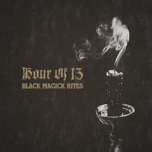 Hour Of 13 - Black Magick Rites (2021)