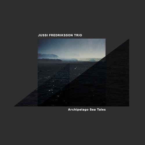 Jussi Fredriksson Trio - Archipelago Sea Tales (2021)