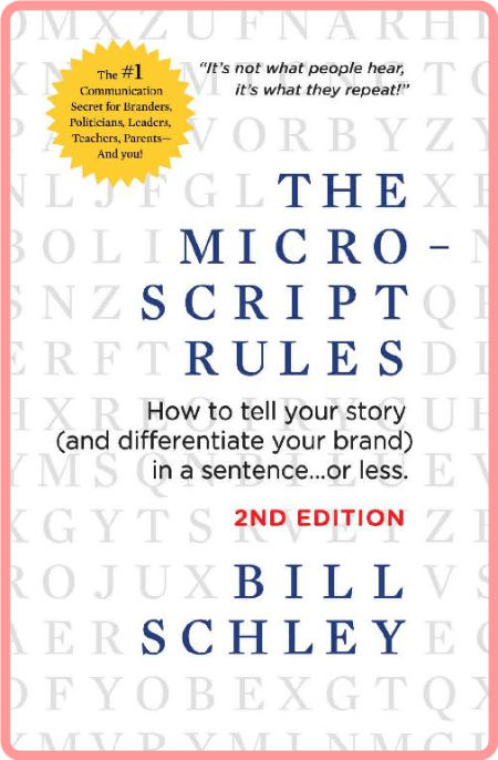 The Micro-Script Rules  How to Tell Your Story (and Differentiate Your Brand) by Bill Schley