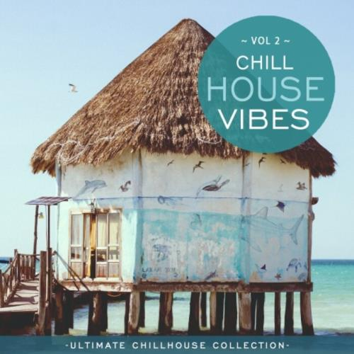 Chill House Vibes Vol 2: Ultimate Chill House Collection (2021)