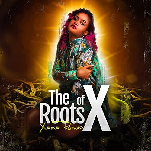 Xana Romeo - The Roots Of X (2021)