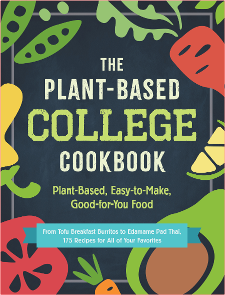 The Plant-Based College Cookbook - Plant-Based, Easy-to-Make, Good-for-You Food By Adams Media