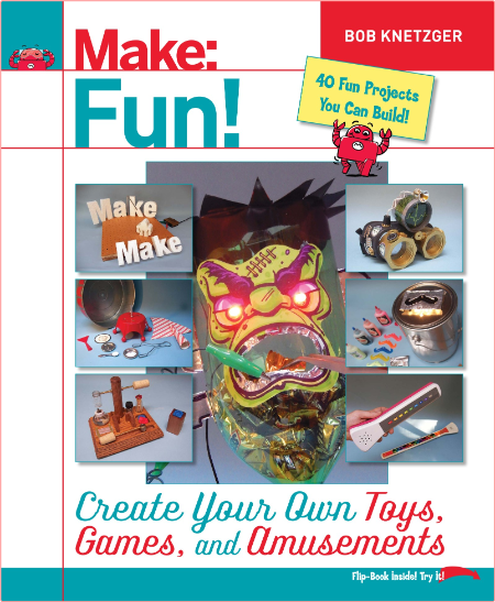 Make Fun! - Create Your Own Toys, Games, and Amusements By Bob Knetzger