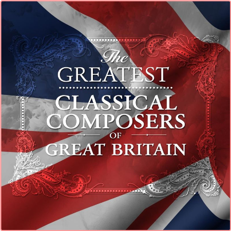 VA - The Greatest Classical Composers of Great Britain (2021) Mp3 320kbps
