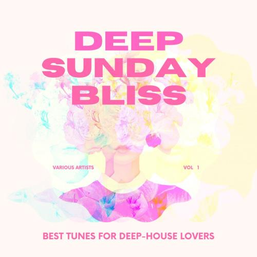 Deep Sunday Bliss (Best Tunes For Deep-House Lovers), Vol. 1 (2021)