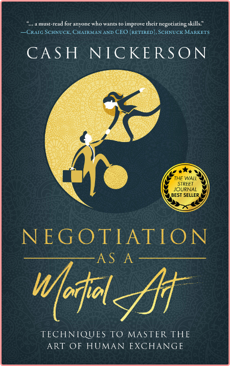 Negotiation as a Martial Art - Techniques to Master the Art of Human Exchange