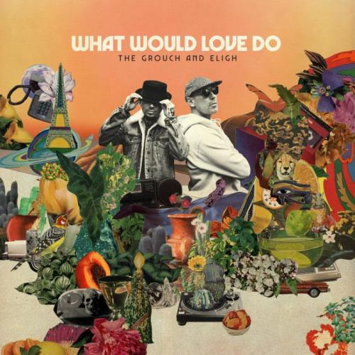 The Grouch & Eligh — What Would Love Do (2021)