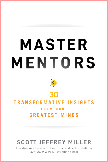 Master Mentors - 30 Transformative Insights from Our Greatest Minds