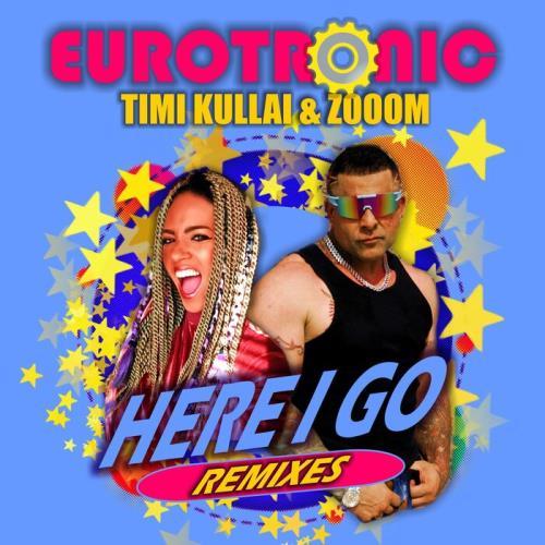 Eurotronic feat Timi Kullai & Zooom — Here I Go (Remixes) (2021)