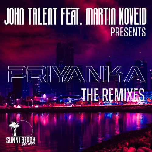 John Talent feat Martin Koveid — Priyanka (The Remixes) (2021)