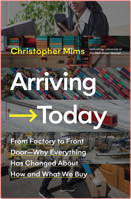 Arriving Today  From Factory to Front Door -- Why Everything Has Changed About How and What We Bu...