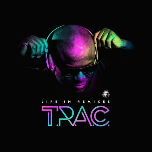 T.R.A.C. — Life In Remixes (2021)