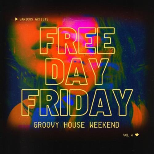 Free Day Friday (Groovy House Weekend), Vol. 4 (2021)