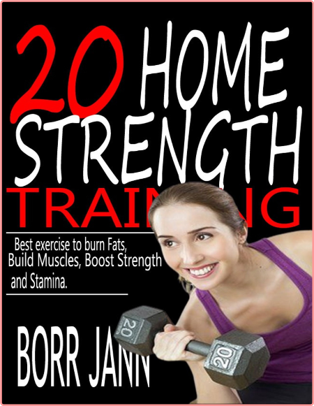 20 Home Strength Training Best Exercise To Burn Fats Build Muscles Boost Strength And Stamina