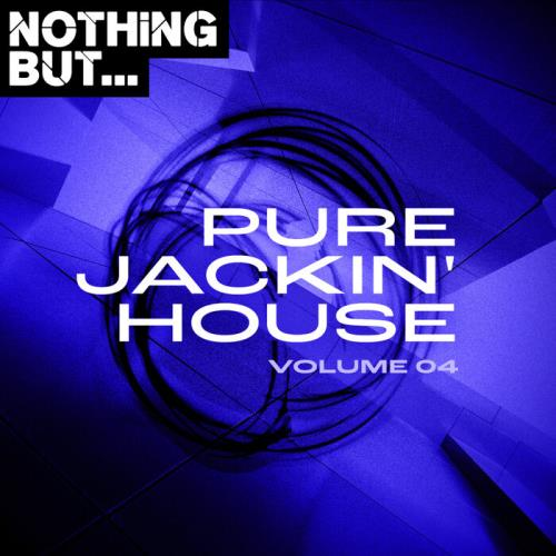 Nothing But... Pure Jackin' House, Vol. 04 (2021)