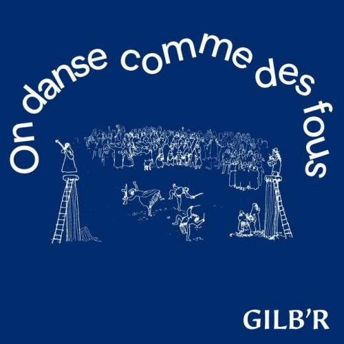 Gilb'R — On Danse Comme Des Fous (2021)